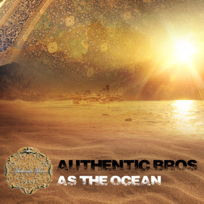 Authentic Bros - As The Ocean